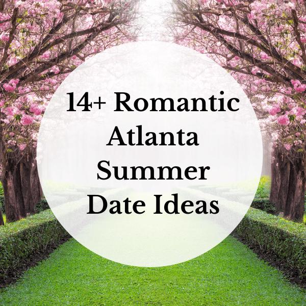 romantic atlanta summer date ideas