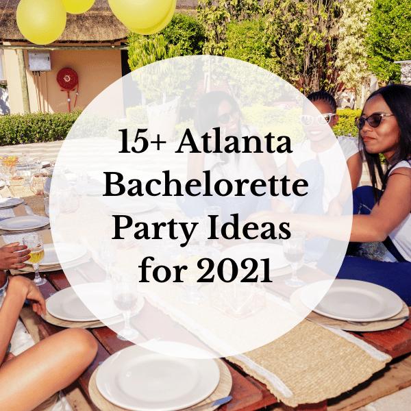 15+ Atlanta Bachelorette Party Ideas for 2021