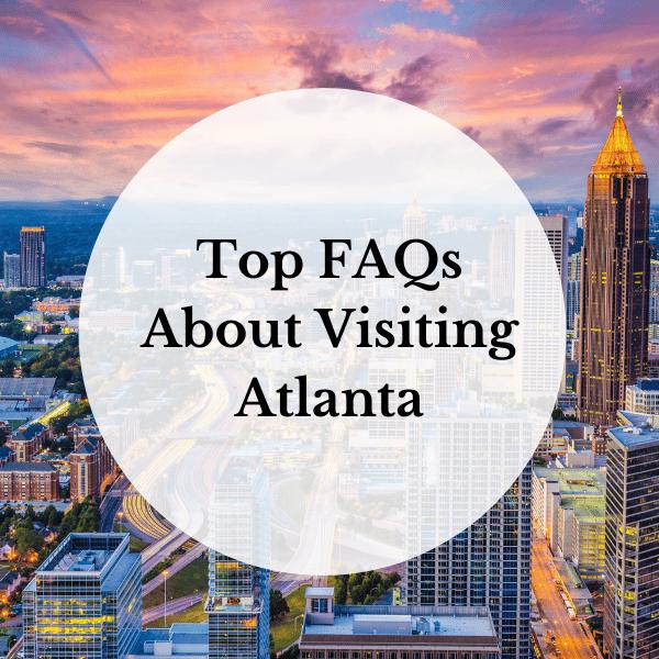 Top FAQs About Visiting Atlanta