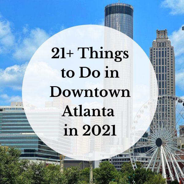 21+ Things to Do in Downtown Atlanta in 2021