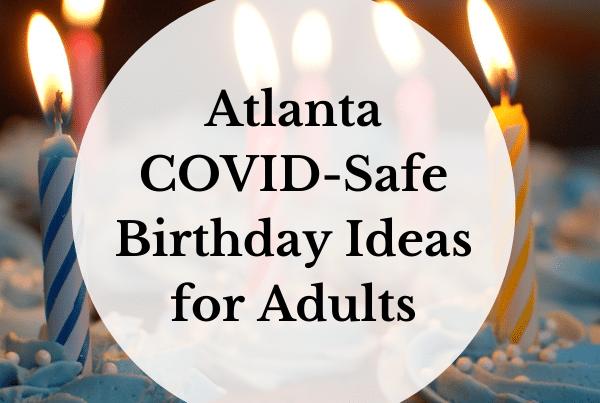 Atlanta COVID-Safe Birthday Ideas for Adults