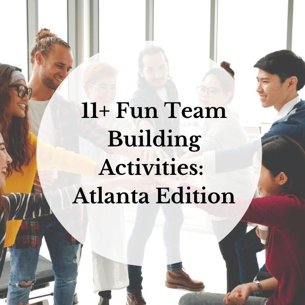 11+ Fun Team Building Activities: Atlanta Edition