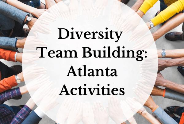 Diversity Team Building Atlanta Activities